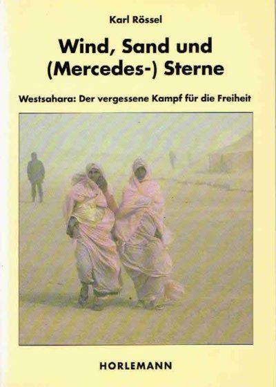 Wind, Sand und (Mercedes-) Sterne. Westsahara: Der vergessene Kampf für die Freiheit. RÖSSEL, Karl