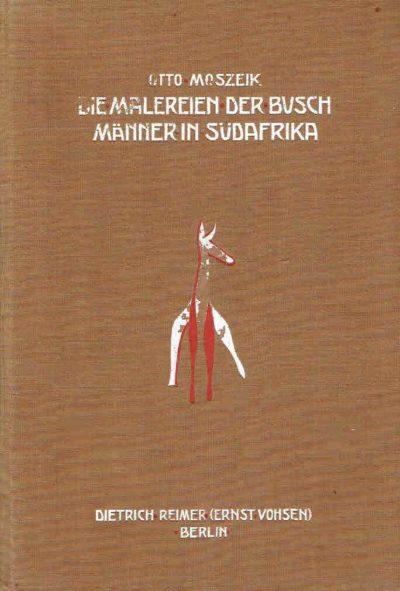 Die Malereien der Buschmänner in Südafrika. MOSZEIK, Otto