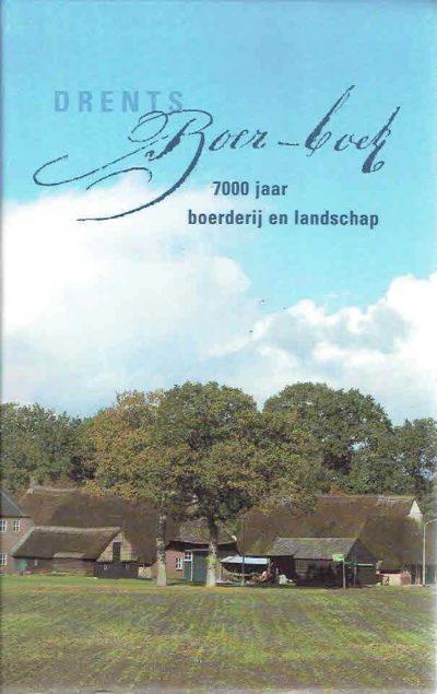 Drents Boer-boek 7000 jaar boerderij en landschap. BOIVIN, Bertus & Chris van der VEEN