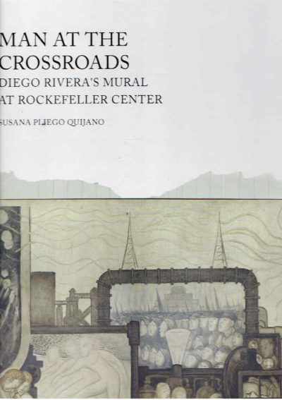 Man at the crossroads. Diego Rivera's mural at Rockefeller Center. [New] RIVERA. - PLIEGO QUIJANO, Susana