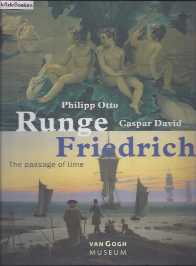Philipp Otto Runge and Caspar David Friedrich: The passage of time. With essays by Hanna Hohl and Werner Busch. [New] BLÜHM, Andreas [Ed.]
