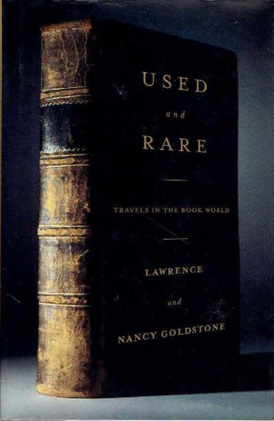 Used and Rare. Travels in the Book World. GOLDSTONE, Lawrence & Nancy