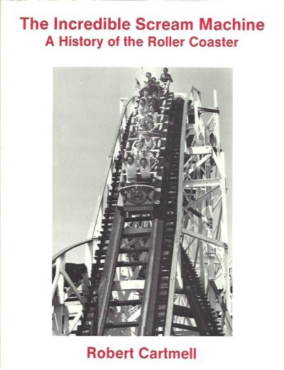 The Incredible Scream Machine. A History of the Roller Coaster. CARTMELL, Robert