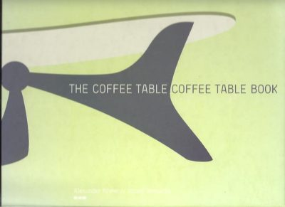 The Coffee Table Coffee Table Book. PAYNE, Alexander & James ZEMAITIS
