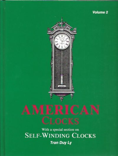 American Clocks. With a special section on Self-Winding Clocks. Volume 2. LY, Tran Duy