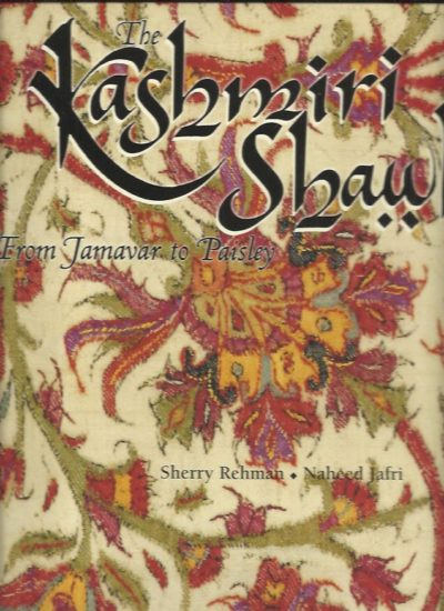 The Kashmiri Shawl. From Jamavar to Paisley. REHMAN, Sherry & Naheed JAFRI