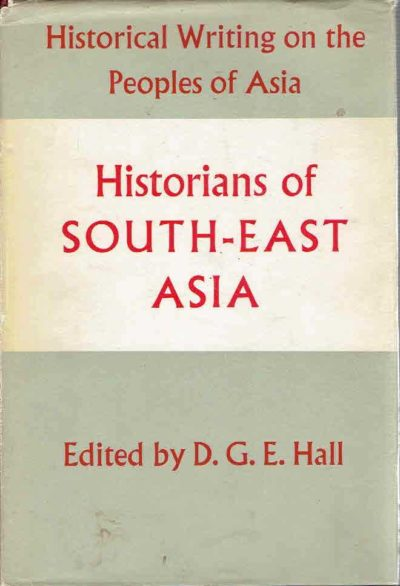 Historians of South-East Asia. HALL, D.G.E.