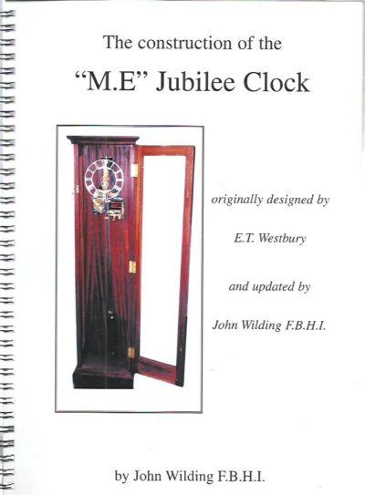 The construction of the ''M.E.'' Jubilee Clock originally designed by E.T. Westbury and updated by John Wilding F.B.H.I. WILDING, John