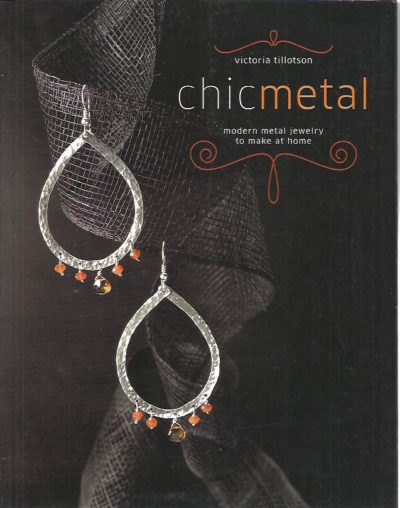 Chic Metal. Modern metal jewelry to make at home. TILLOTSON, Victoria