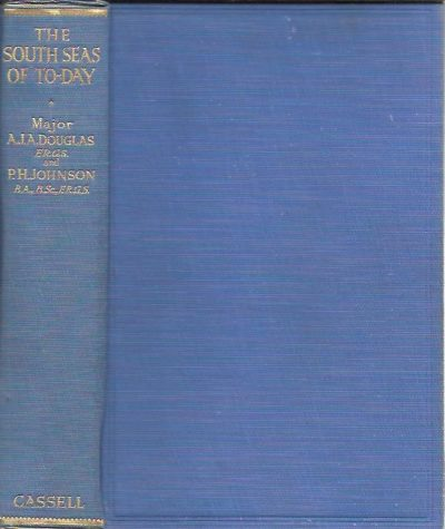 The South Seas of To-day. Being an account of the Cruise of the Yacht St. George to the South Pacific By Major A.J.A. Douglas, F.R.G.S. and P.H. Johnson, B.A., B.Sc., F.R.G.S. - [First edition]. DOUGLAS, A.J.A. & P.H. JOHNSON