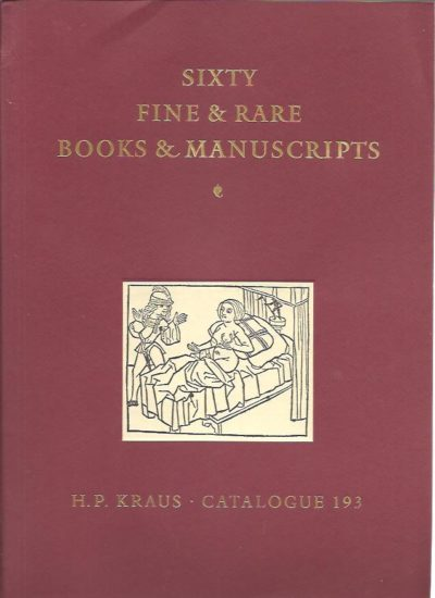 Sixty Fine & Rare Books & Manuscripts. A selection from the stock of H.P. Kraus. - With Price List KRAUS - CATALOGUE 193