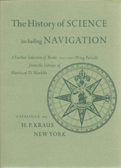 The History of Science including Navigation. A Further Selection of Books, 1641-1700 (Wing Period) from the Library of Harrison D. Horblit. KRAUS - CATALOGUE 169