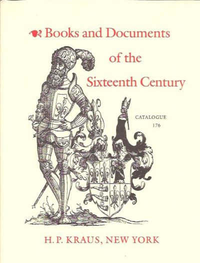 Books and Documents of the Sixteenth Century. KRAUS - CATALOGUE 176