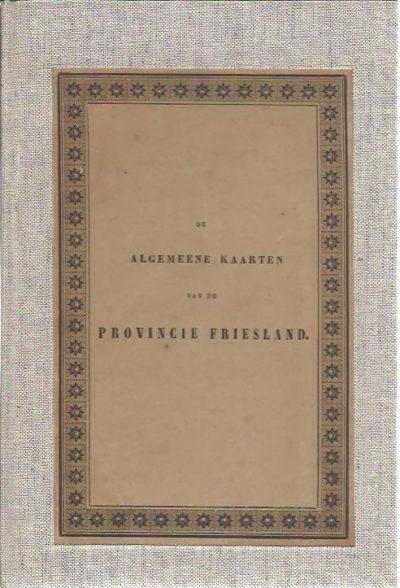 De algemeene kaarten van de Provincie Friesland verzameld, beoordeeld en geschiedkundig beschreven. BODEL NYENHUIS, J.T. & W. EEKHOFF
