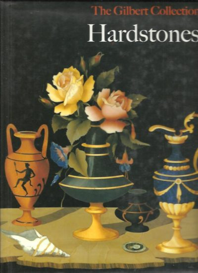 Hardstones. The Gilbert Collection. With contributions by Jeanette Hanisee Gabriel. MASSINELLI, Anna Maria