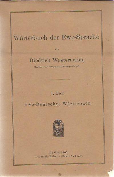 Wörterbuch der Ewe-Sprache. I. Teil Ewe-Deutsches Wörterbuch. WESTERMANN, Diedrich