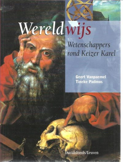 Wereldwijs. Wetenschappers rond Keizer Karel. VANPAEMEL, Geer & Tineke PADMOS