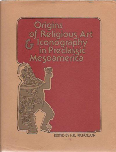 Origins of Religious Art & Iconography in Preclassic Mesoamerica. NICHOLSON, H.B. [Ed.]