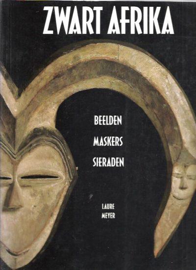 Zwart Afrika. Maskers - Beelden - Sieraden. MEYER, Laure