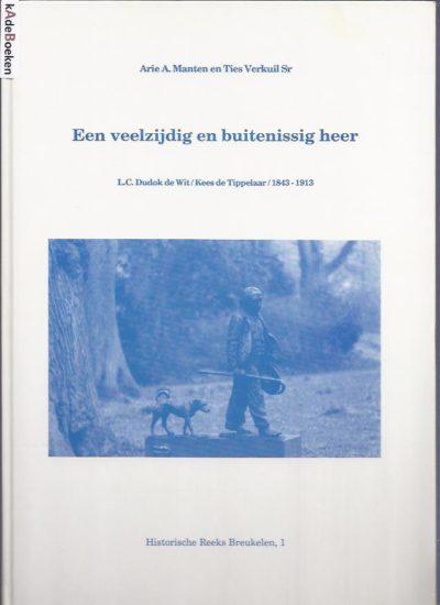 Een veelzijdig en buitenissig heer. L.C. Dudok de Wit / Kees de Tippelaar / 1843-1913. MANTEN, Arie A. en Ties VERKUIL Sr