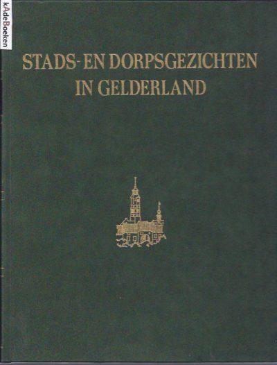 Stads- en dorpsgezichten in Gelderland. De nederzetting in ontwikkeling. VOORDEN, F.W. van [Red.]