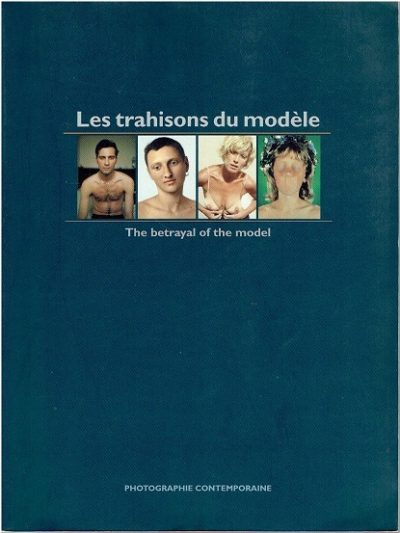 Les Trahisons du Modèle - The Betrayal of the Model. Tendances et sensibilités dans la photographie contemporaine -Trends and Sensibility in contemporary photography. Direction artistique & responsables de l'édition Pierre Stiwer & Paul di Felice. CAFE-CREME [Eds.]