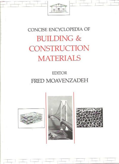 Concise Encyclopedia of Building & Construction Materials. MOAVENZADEH, Fred [Ed.]