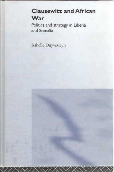 Clausewitz and African War. Politics and strategy in Liberia and Somalia. DUYVESTEYN, Isabelle