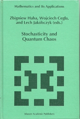 Stochasticity and Quantum Chaos. Proceedings of the 3rd Max Born Symposium, Sobótka Castle, September 15-17, 1993 (Mathematics and Its Applications-Vol. 317). HABA, Zbigniew, Wojciech CEGLA & Lech JAKÓBCZYK [Eds]