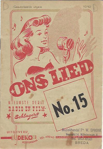 Ons lied. Nieuwste serie radio en film-schlagers. No. 15 Geautoriseerde uitgave. [LIED]