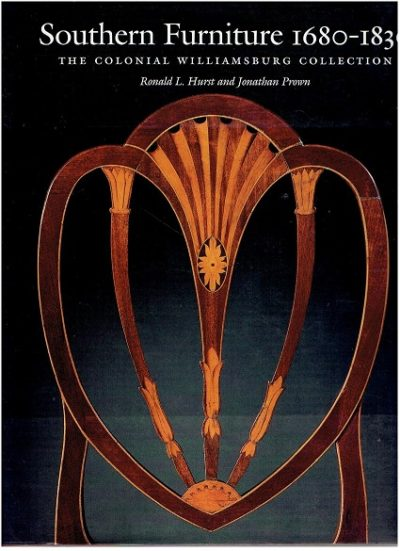Southern Furniture 1680-1830. The Colonial Williamsburg Collection. HURST, Ronald L. & Jonathan PROWN