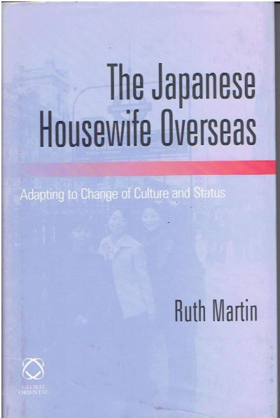 The Japanese Housewife Overseas. Adapting to Change of Culture and Status. MARTIN, Ruth