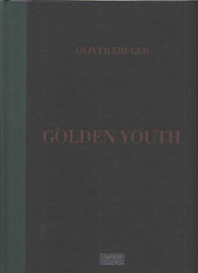 Oliver Kruger. Golden Youth. Essay Sean O'Toole. KRUGER, Oliver