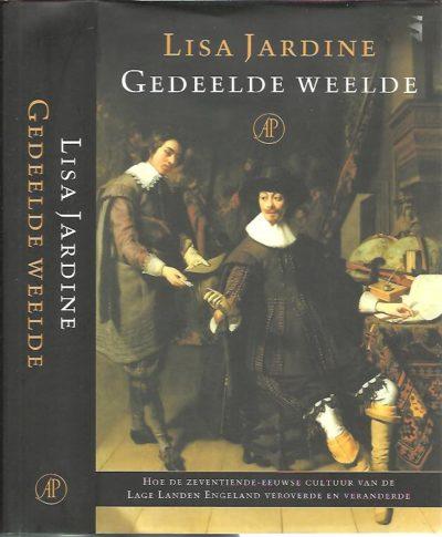 Gedeelde weelde. Hoe de zeventiende-eeuwse cultuur van de Lage Landen Engeland veroverde en veranderde. JARDINE, Lisa