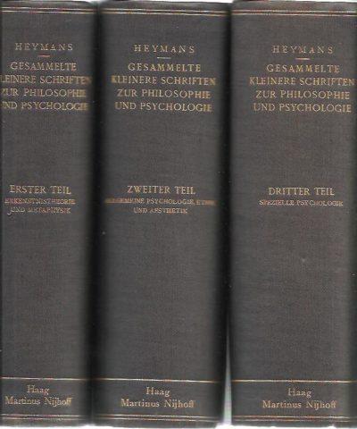Gesammelte kleinere Schriften zur Philosophie und Psychologie. Band I - Erkenntnistheorie und Metaphysik. Band II - Allgemeine Psychologie, Ethik und Aesthetik. Band III - Spezielle Psychologie. HEYMANS, G.