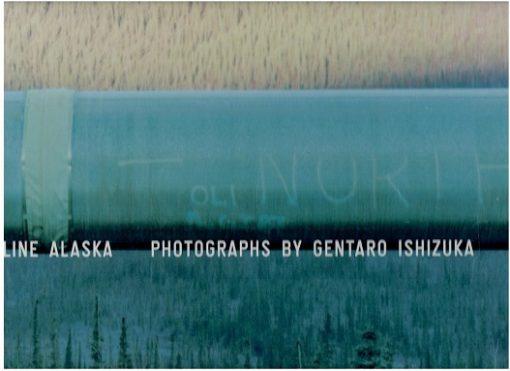 Gentaro Ishizuka - Pipeline Alaska 1280 KM. ISHIZUKA, Gentaro