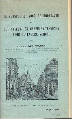 De perspectief voor de hoofdacte en Het natuur- en geheugen-teekenen voor de lagere school. WOUDE, E. van der