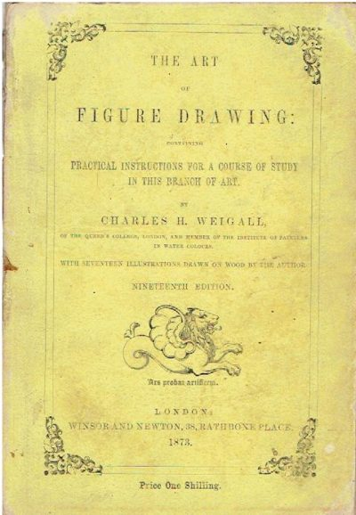 The art of figure drawing: containing Practical instructions for a course of study in this branch of art. Nineteenth edition. WEIGALL, Charles H.