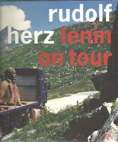 Rdulof Herz - Lenin on Tour. [New]. HERZ, Rudolf - Reinhard MATZ  & Irena WUNSCH [Photographers]