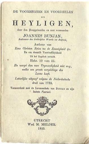De voorregten en voordeelen der Heyligen [...] Vemeerderd met de Lvensschets van Bunjan en zijn laatste Vaarwel. BUNJAN, Joannes [John BUNYAN]