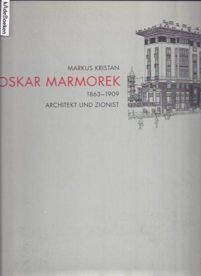 Oskar Marmorek. Architekt und Zionist 1863-1909. Mit einem Beitrag von Samuel D. Albert. KRISTAN, Markus