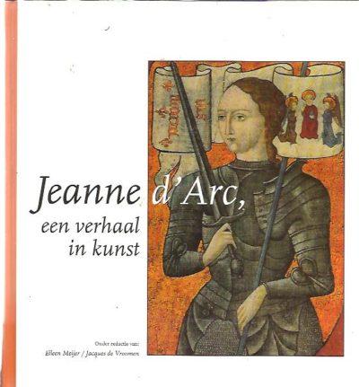 Jeanne d'Arc, een verhaal in kunst. MEIJER, Eileen & Jacques de VROOMEN