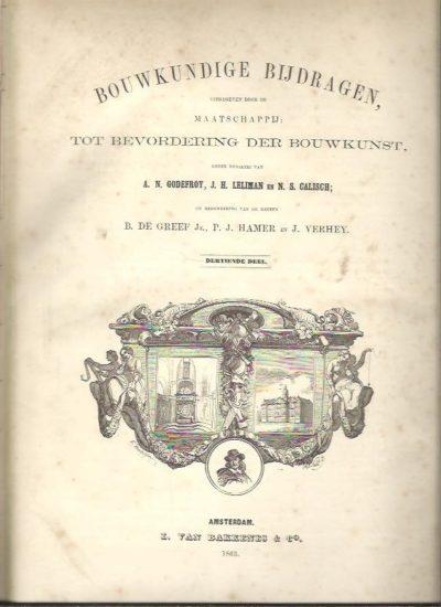 Bouwkundige bijdragen uitgegeven door de Maatschappij tot Bevordering der Bouwkunst. Dertiende deel. Onder redaktie van A.N. Godefroy, J.H. Leliman en N.S. Calisch; en medewerking van de heeren B. de Greef Jz., P.J. Hamer en J. Verhey BOUWKUNDIGE BIJDRAGEN uitgegeven door de Maatschappij tot Bevordering der Bouwkunst