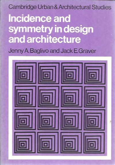 Incidence and symmetry in design and architecture. BAGLIVO, Jenny A. & Jack E. GRAVER