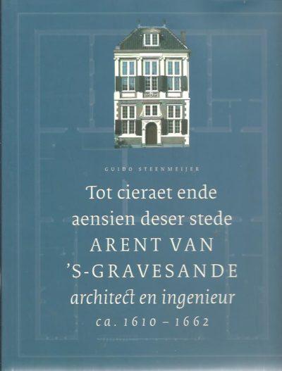 Tot cieraet ende aensien deser stede - Arent van 's-Gravensande (ca. 1610-1662), architect en ingenieur. STEENMEIJER, Guido