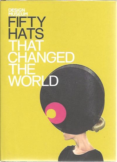 Fifty Hats That Changed the World. DESIGN MUSEUM