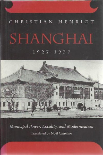 Shanghai, 1927-1937. Municipal Power, Locality, and Modernization. HENRIOT, Christian