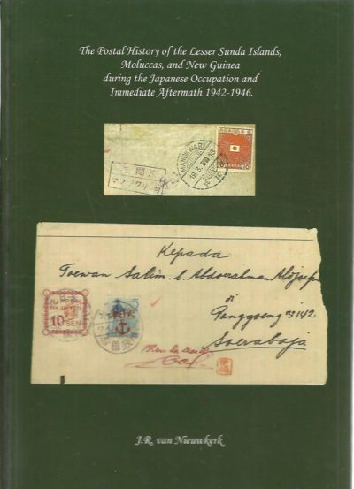 The The Postal History of the Lesser Sunda Islands, Moluccas, and New Guinea during the Japanese Occupation and Immediate Aftermath 1942-1946. NIEUWKERK, J.R. van