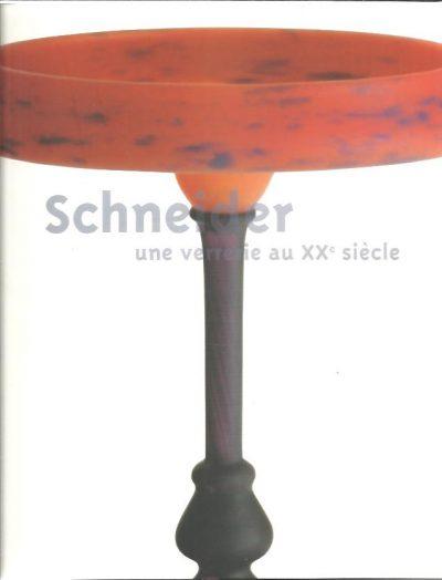 Schneider - une verrerie au XXe siècle. [SCHNEIDER, Charles]