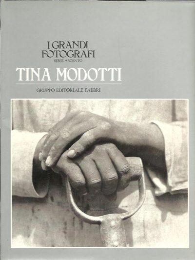Tina Modotti - I Frandi Fotografi - Serie Argento. MODOTTI, Tina